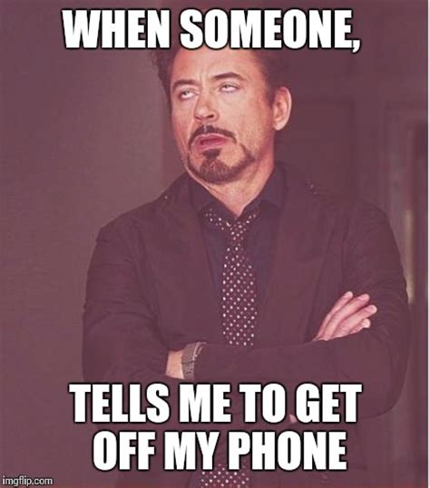 Get Off Your Phone Meme - face you make robert downey jr meme imgflip