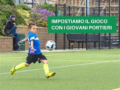 portiere gioco calcio e portieri l impostazione gioco allfootball
