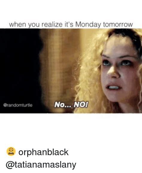 Its Monday Tomorrow Meme - 25 best memes about monday tomorrow monday tomorrow memes