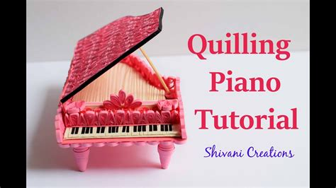 paper quilling piano tutorial quilled piano tutorial how to make quilling piano