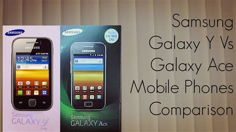 galaxy ace mobile phone samsung galaxy y vs galaxy ace mobile phones comparison