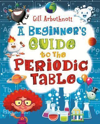 A Beginner S Guide To The Periodic Table Gill Arbuthnott