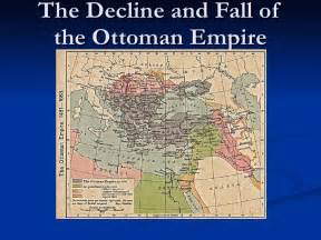 Fall Of Ottoman The Decline And Fall Of The Ottoman Empire