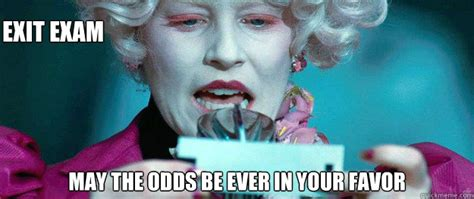 Results Day Meme - exit exam may the odds be ever in your favor hunger
