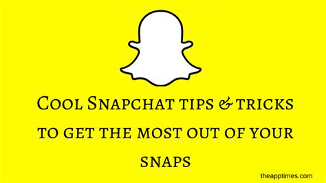 10 tips to get the most out of selling your home snapchat tips and tricks to snap like a pro