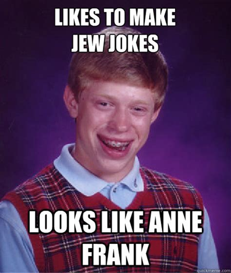 Jew Memes - likes to make jew jokes looks like anne frank bad luck