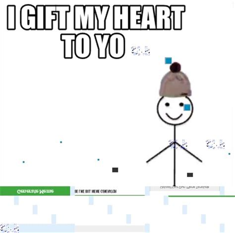 My Heart Meme - meme creator i gift my heart to yo meme generator at