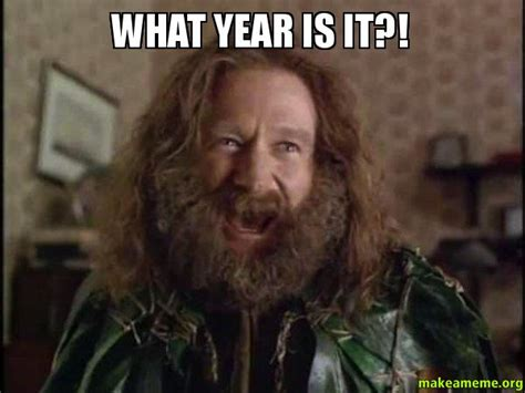 Jumanji Meme - what year is it robin williams what year is it