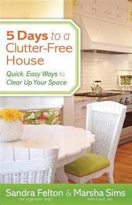 5 days to a clutter free house easy ways to clear