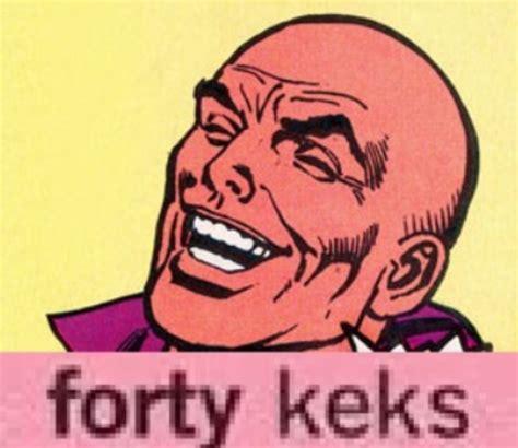 Kek Meme - forty keks kek know your meme