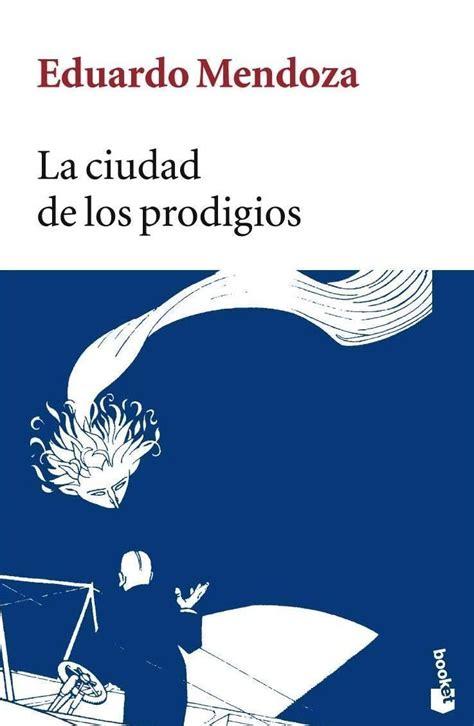 libro la ciudad de los la ciudad de los prodigios eduardo mendoza comprar el libro