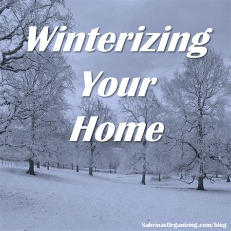 winterizing your home sabrina s organizing