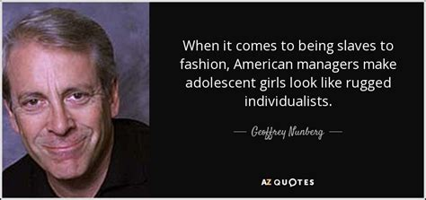 when it comes to atrocious fashion is it even possible to geoffrey nunberg quote when it comes to being slaves to