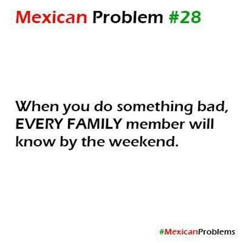 Mexican Problems Memes - so true actually by the end of the day lol mexican