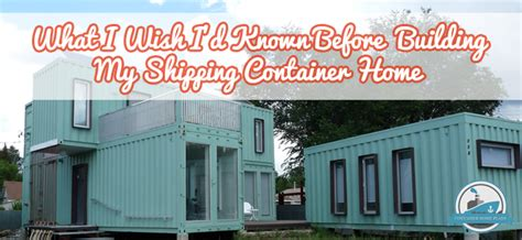 build my home 23 shipping container home owners speak out what i wish i d known before building my shipping