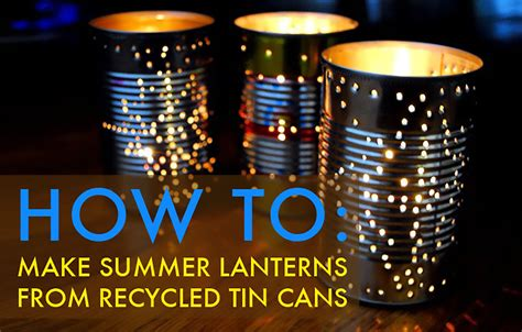 can you recycle lights how to recycle a tin can into a gorgeous outdoor lantern