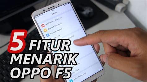 email oppo indonesia phim22 video 5 fitur menarik oppo f5 review oppo f5