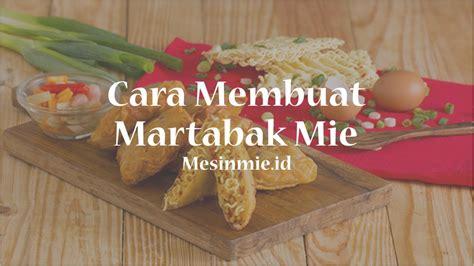 cara membuat martabak arab cara membuat martabak mie yang bervariasi yang enak dan mudah