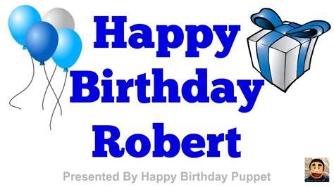 imagenes de happy birthday robert happy birthday robert best happy birthday song ever