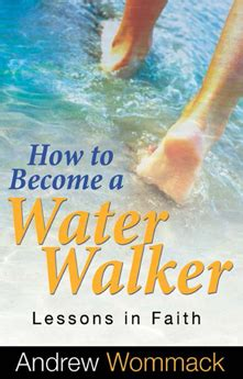 how to become a walker how to become a water walker by andrew wommack
