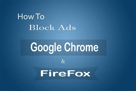how to block ads on android chrome how to block ads in chrome and firefox