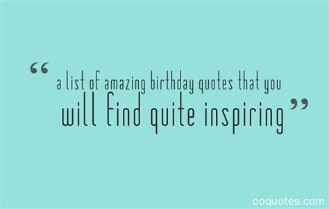 Find Birthday A List Of Amazing Birthday Quotes That You Will Find Quite Inspiring Quotes