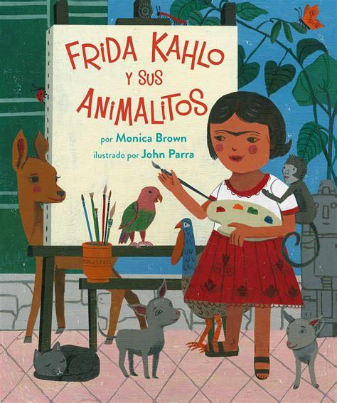 biography frida kahlo book frida kahlo y sus animalitos book by monica brown john