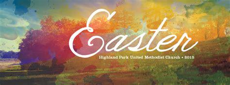 church of the highlands easter highland park united methodist church easter sunday