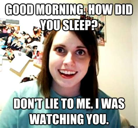 Overly Attached Gf Meme - 21 funny good morning memes to start off your day