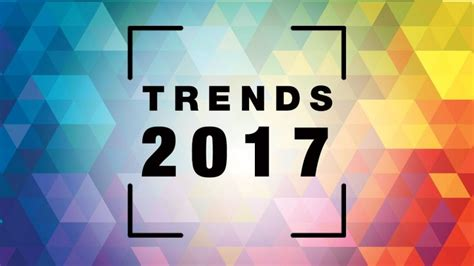 upcoming trends 2017 trends for 2017 the opportunities entrepreneurs are