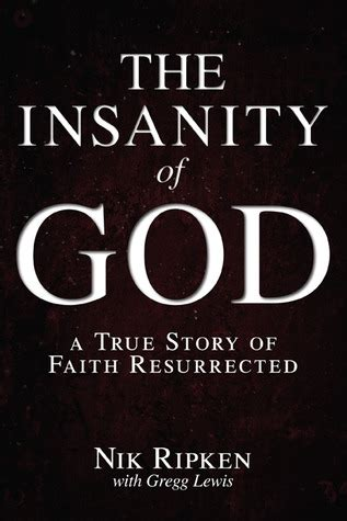 A Faith A True Story the insanity of god a true story of faith resurrected by nik ripken reviews discussion