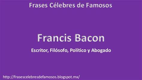 frases de sentimientos frases clebres frases c 233 lebres de francis bacon