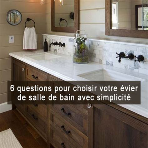 choisir evier 6 questions pour choisir votre 233 vier de salle de bain avec