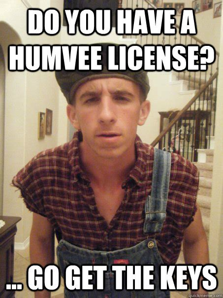 Master Key Meme - do you have a humvee license go get the keys master