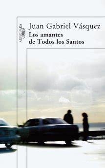 los amantes de todos los santos hispanoamericana rese 241 as de libros fundaci 243 n para la