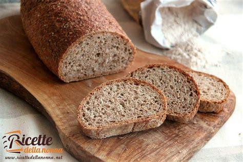 fare il pane integrale in casa pane integrale ricette della nonna