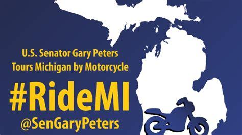 Motorcycling Across Michigan senator gary peters to ride his motorcycle across michigan