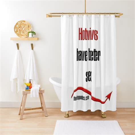 Hotwives Have Better Sex Shower Curtain By Hotwifequotes