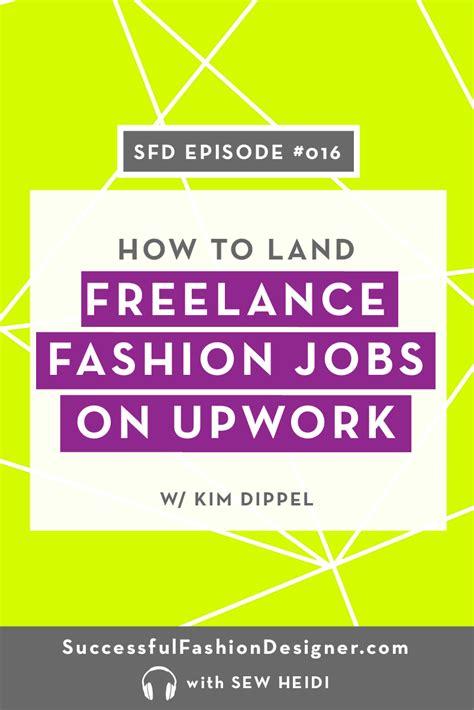 fashion design freelance jobs how to get freelance fashion design jobs using upwork