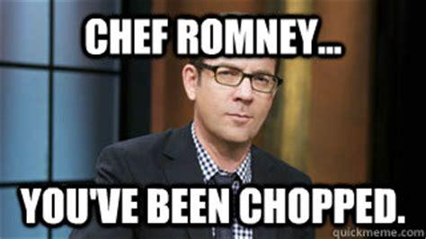 Chopped Memes - chef romney you ve been chopped chopped quickmeme