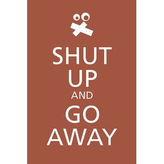Go Away by Shut Up And Go Away