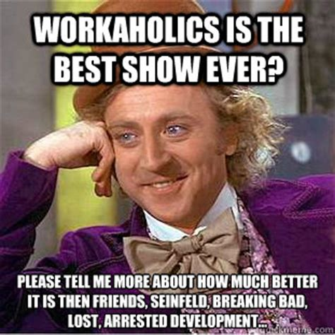 Workaholics Meme - workaholics is the best show ever please tell me more