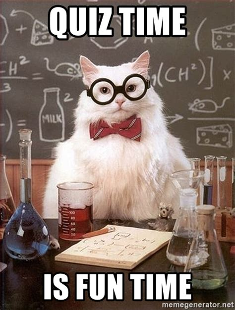 Quiz Meme - quiz time is fun time science cat meme generator