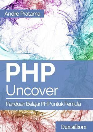 Panduan Lengkap Menjadi Web Designer Untuk Pemula Cd php uncover panduan belajar php lengkap untuk pemula duniailkom