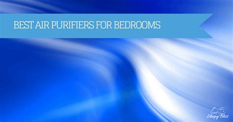 best bedroom air purifier best air purifier for bedroom reviews in 2018 sleepy bliss