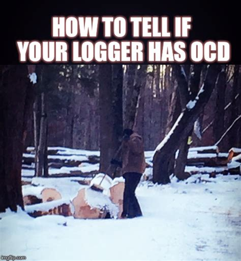 How To Make Picture Memes - logger ocd imgflip