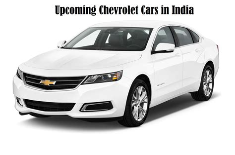 chevrolet cars prices upcoming chevrolet cars in india launch price specs