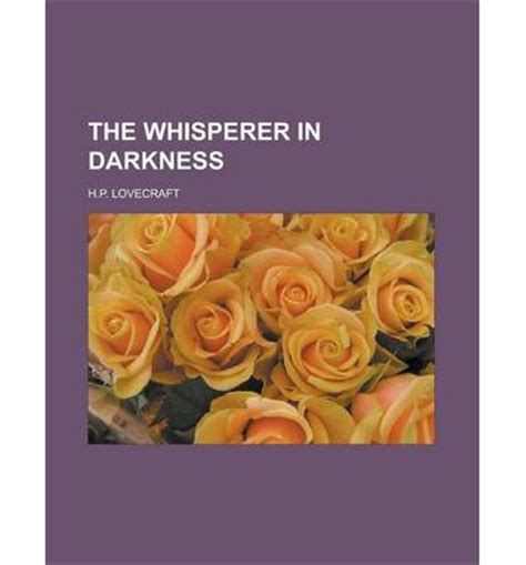 the whisperer in darkness books the whisperer in darkness h p lovecraft 9781232461050
