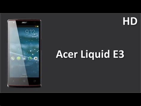 Acer Liquid E3 Ram 2gb acer liquid e3 available with 4 7 inch ips1 hd display and 1gb ram 13 mp