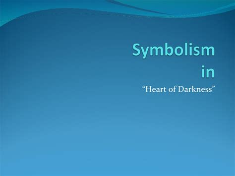 theme of heart of darkness slideshare symbolism in the heart of darkness